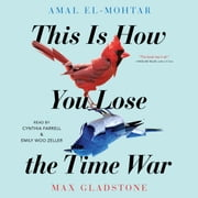 This Is How You Lose The Time War audiobook by Amal El-Mohtar, Max Gladstone