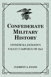 Confederate Military History: Stonewall Jackson's Valley Campaign of 1862 ebook by Clement A. Evans