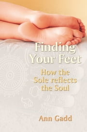 Finding Your Feet - How the Sole Reflects the Soul ebook by Ann Gadd
