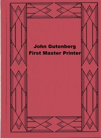 John Gutenberg, First Master Printer ebook by Franz von Dingelstedt