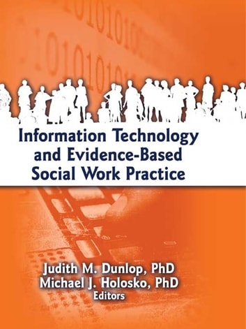 Information Technology and Evidence-Based Social Work Practice ebook by