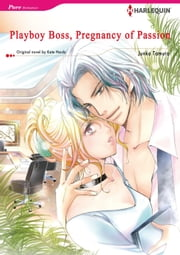 PLAYBOY BOSS, PREGNANCY OF PASSION (Harlequin Comics) - Harlequin Comics ebook by Kate Hardy, JUNKO TAMURA