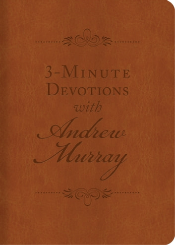 3-Minute Devotions with Andrew Murray - Inspiring Devotions and Prayers ebook by Andrew Murray