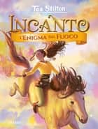 Incanto - 4. L'enigma del fuoco eBook by Tea Stilton