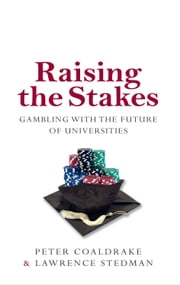 Raising the Stakes ebook by Peter Coaldrake,Lawrence Stedman