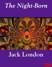 The Night-Born eBook by Jack London