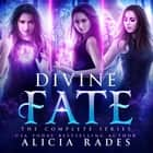 Divine Fate: The Complete Series audiobook by Alicia Rades
