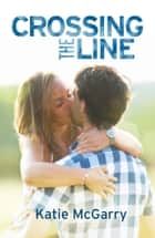Crossing the Line ebook by Katie McGarry