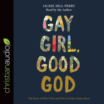 Gay Girl, Good God - The Story of Who I Was, and Who God Has Always Been audiobook by Jackie Hill Perry