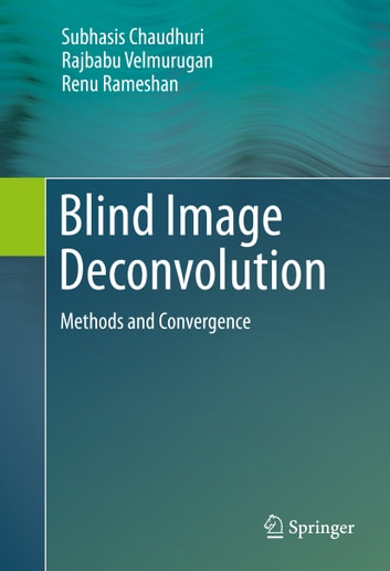 Blind Image Deconvolution - Methods and Convergence ebook by Subhasis Chaudhuri,Rajbabu Velmurugan,Renu Rameshan