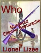 Who Murdered Etienne Bastarache ebook by Lionel Lizee