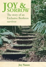 Joy & Sorrow - The Story of an Exclusive Brethren Survivor ebook by Joy Nason