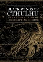Black Wings of Cthulhu - Tales of Lovecraftian Horror ebook by S. T. Joshi