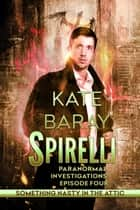 Something Nasty in the Attic - Spirelli Paranormal Investigations, #4 ebook by Kate Baray