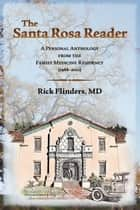 The Santa Rosa Reader: A Personal Anthology from the Family Medicine Residency ebook by Rick Flinders MD
