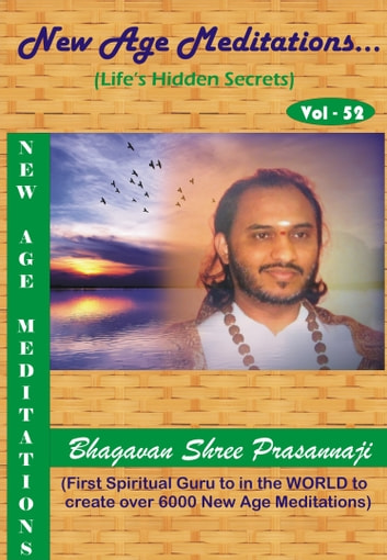 New Age Meditations...Life's Hidden Secrets.(Vol-52) ebook by Bhagavan Shree Prasannaji