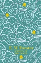 Aspects of the Novel ebook by E M Forster