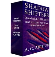 Shadow Shifters: Damaged Hearts, The Complete Series - Mine to Claim, Part of Me, and Hunger for You ebook by A. C. Arthur