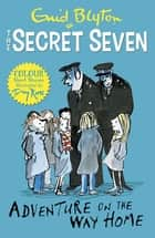 Secret Seven Colour Short Stories: Adventure on the Way Home - Book 1 ebook by Enid Blyton, Tony Ross