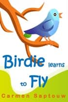 Birdie Learns To Fly: Children's Book ebook by Carmen Saptouw