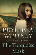The Turquoise Mask ebook by Phyllis A. Whitney