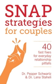 Snap Strategies for Couples - 40 Fast Fixes for Everyday Relationship Pitfalls ebook by Dr. Lana Staheli,Pepper Schwartz