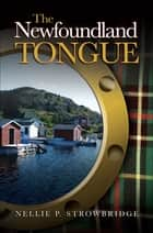 The Newfoundland Tongue ebook by Nellie P. Strowbridge