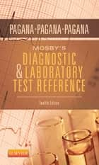 Mosby's Diagnostic and Laboratory Test Reference - E-Book ebook by Kathleen Deska Pagana, PhD, RN,...
