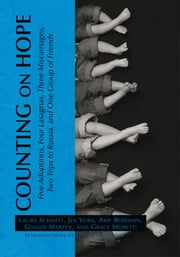 Counting on Hope - Five Adoptions, Four Lasagnas, Three Miscarriages, Two Trips to Russia, and One Group of Friends ebook by Jen York, Amy Bowman, Ginger Marten, and Grace Moretti Laura Schmitt