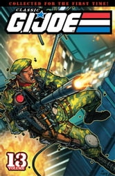 G.I. Joe: Classics Vol. 13 ebook by Larry Hama, Eric Fein, Vic Sutherland, Andrew Wildman, Chris Batista, Steve Lieber, William Rosado, Jesse O'rozco, Tom Mandrake, Phil Gosier