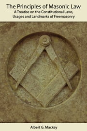 The Principles of Masonic Law - A Guide to Freemasonry ebook by Albert Mackey