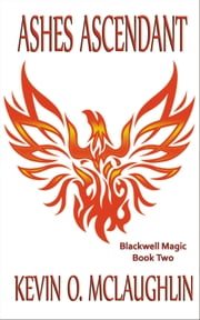 Ashes Ascendant - Blackwell Magic Book Two ebook by Kevin O. McLaughlin
