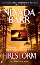 Firestorm (Anna Pigeon Mysteries, Book 4) - A riveting crime thriller ebook by Nevada Barr
