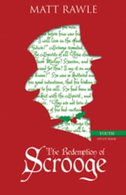 The Redemption of Scrooge Youth Study Book - Connecting Christ and Culture ebook by Rawle