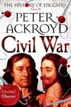 Civil War: The History of England Volume 3 ebook by Peter Ackroyd