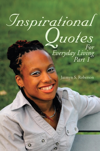Inspirational Quotes For Everyday Living ebook by Jazmyn S. Roberson