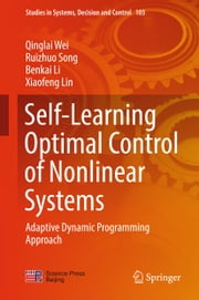 Self-Learning Optimal Control of Nonlinear Systems - Adaptive Dynamic Programming Approach ebook by Qinglai Wei, Ruizhuo Song, Benkai Li,...