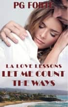Let Me Count the Ways ebook by PG Forte