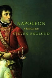 Napoleon - A Political Life ebook by Steven Englund