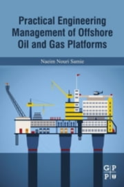 Practical Engineering Management of Offshore Oil and Gas Platforms ebook by Naeim Nouri Samie