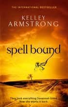 Spell Bound - Book 12 in the Women of the Otherworld Series ebook by Kelley Armstrong