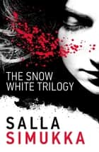 The Snow White Trilogy ebook by Salla Simukka
