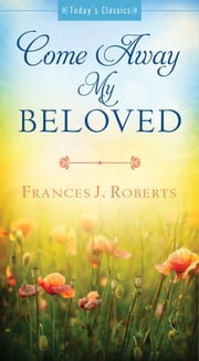 Come Away My Beloved ebook by Frances J. Roberts