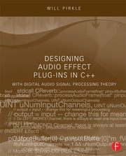 Designing Audio Effect Plug-Ins in C++ - With Digital Audio Signal Processing Theory ebook by Will Pirkle