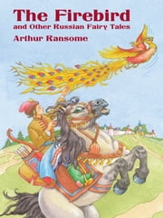 The Firebird and Other Russian Fairy Tales ebook by Arthur Ransome