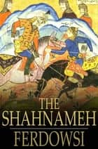 The Shahnameh: The Book of Kings - The Book of Kings ebook by Ferdowsi, James Atkinson