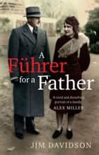A Fuhrer for a Father - The Domestic Face of Colonialism ebook by Jim Davidson