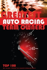100 of the Top Auto Racing Team Owners of All Time ebook by alex trostanetskiy