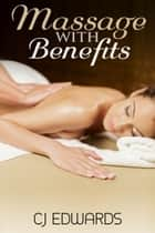 Massage with Benefits ebook by CJ Edwards