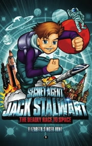 Secret Agent Jack Stalwart: Book 9: The Deadly Race to Space: Russia ebook by Elizabeth Singer Hunt